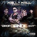 Mally Mall Drop Bands On It (Feat. Wiz Khalifa, Tyga & Fresh)