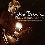 Joe Brown Crazy Mixed-Up Kid: The Complete Pye/Piccadilly Recordings