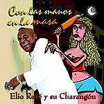 Elio Reve Y Su Charangon Con Las Manos En La Masa