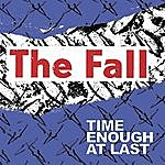 The Fall Time Enough At Last