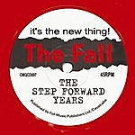 The Fall It's The New Thing! (The Step Forward Years)