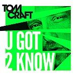 Tomcraft U Got 2 Know