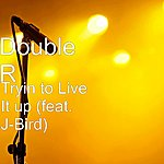Double R Tryin To Live It Up (Feat. J-Bird)