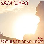 Sam Gray Bright Side Of My Heart