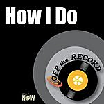 Off The Record How I Do