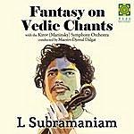 L. Subramaniam Fantasy On Vedic Chants