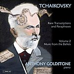 Anthony Goldstone Tchaikovsky: Rare Transcriptions And Paraphrases (Music From The Ballets), Vol. 2
