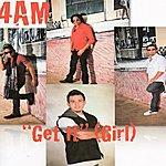 4AM Get It (Girl)