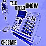 Choclair Talk Let The Beats Know