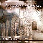 Renaissance Le Fond De Nos Cœurs
