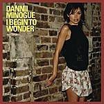 Dannii Minogue I Begin To Wonder (Remixes)