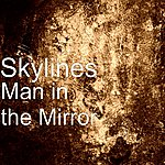 Skylines Man In The Mirror