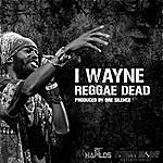 I Wayne Reggae Dead - Single