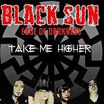 Black Sun Take Me Higher