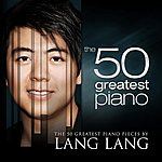 Lang Lang The 50 Greatest Piano Pieces By Lang Lang