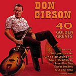 Don Gibson 40 Golden Greats: The Best Of Don Gibson