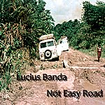 Lucius Banda Not Easy Road