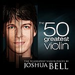 Joshua Bell The 50 Greatest Violin Pieces By Joshua Bell