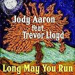 Jody Aaron Long May You Run (Feat. Trevor Lloyd)
