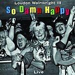 Loudon Wainwright III So Damn Happy