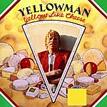 Yellowman Yellow Like Cheese