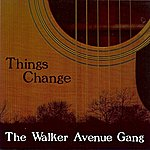 The Walker Avenue Gang Things Change