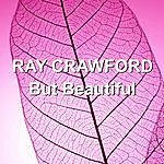 Ray Crawford But Beautiful