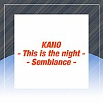 Kano This Is The Night/Semblance