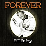 Bill Haley Forever Bill Haley