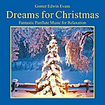 Gomer Edwin Evans Dreams For Christmas (Fantastic Panflute Music For Relaxation)