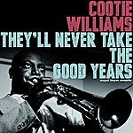 Cootie Williams They'll Never Take The Good Years (Extended)