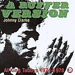 Johnny Clarke A Ruffer Version: Johnny Clarke At King Tubby's 1974-78