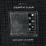 Stephen Clair Love Makes Us Weird