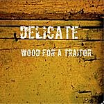 Delicate Wood For A Traitor