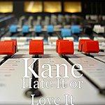 Kane Hate It Or Love It