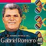 Gabriel Romero Historia Musical De Gabriel Romero - 40 Éxitos