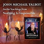 John Michael Talbot Audio Teachings From Nothing Is Impossible