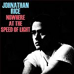Johnathan Rice Nowhere At The Speed Of Light - Single