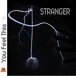 Stranger You Feel This