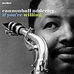 Cannonball Adderley If You're Willing (Complete)