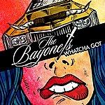 The Bayonets Whatcha Got
