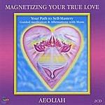 Aeoliah Magnetizing Your True Love