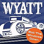 Wyatt Roll The Windows Down