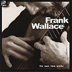 Frank Wallace Wallace: His Own New Works, Vol. 1