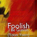 Foolish I Be Gunnin (Yoon Yoon)