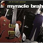 Myracle Brah Life On Planet Eartsnop