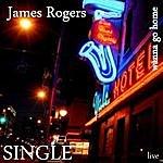 James Rogers Wanna Go Home (Live)