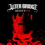 Alter Bridge Addicted To Pain