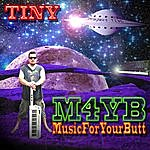 Tiny M4yb (Music For Your Butt)