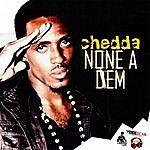 Chedda None A Dem